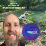 Dr. Jonathan Beattie ND – Walking the talk, into nature and homesteading.